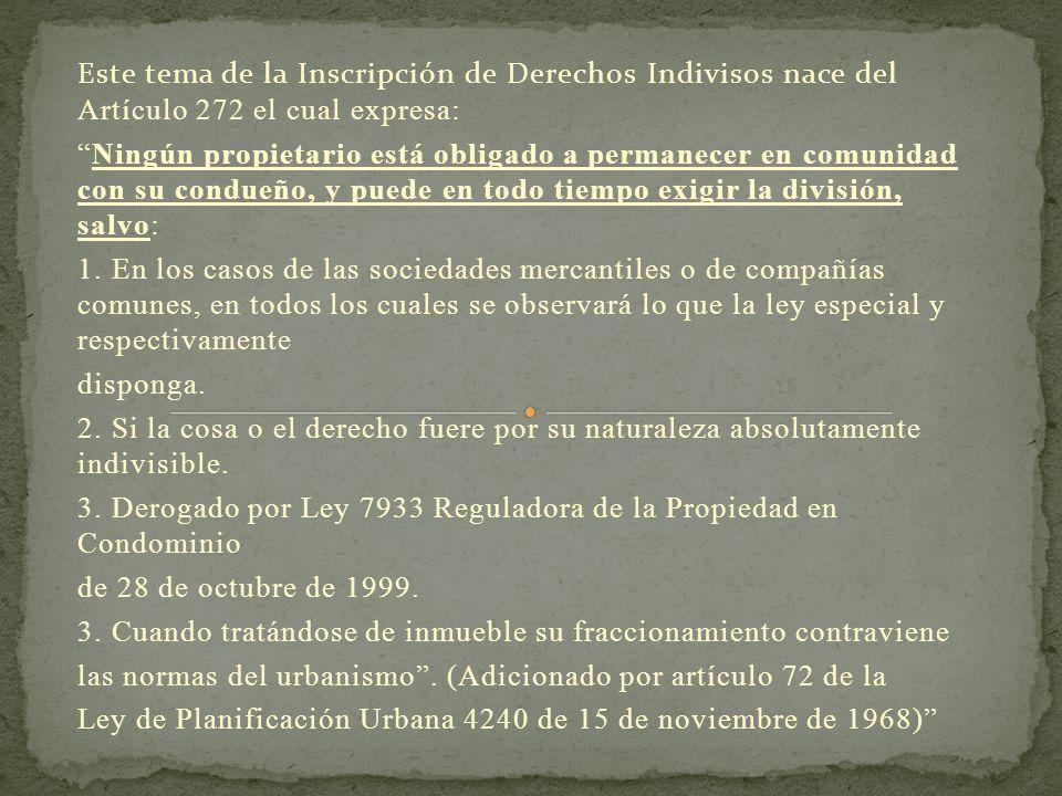 Este tema de la Inscripción de Derechos Indivisos nace del Artículo 272 el cual expresa: Ningún propietario está obligado a permanecer en comunidad co