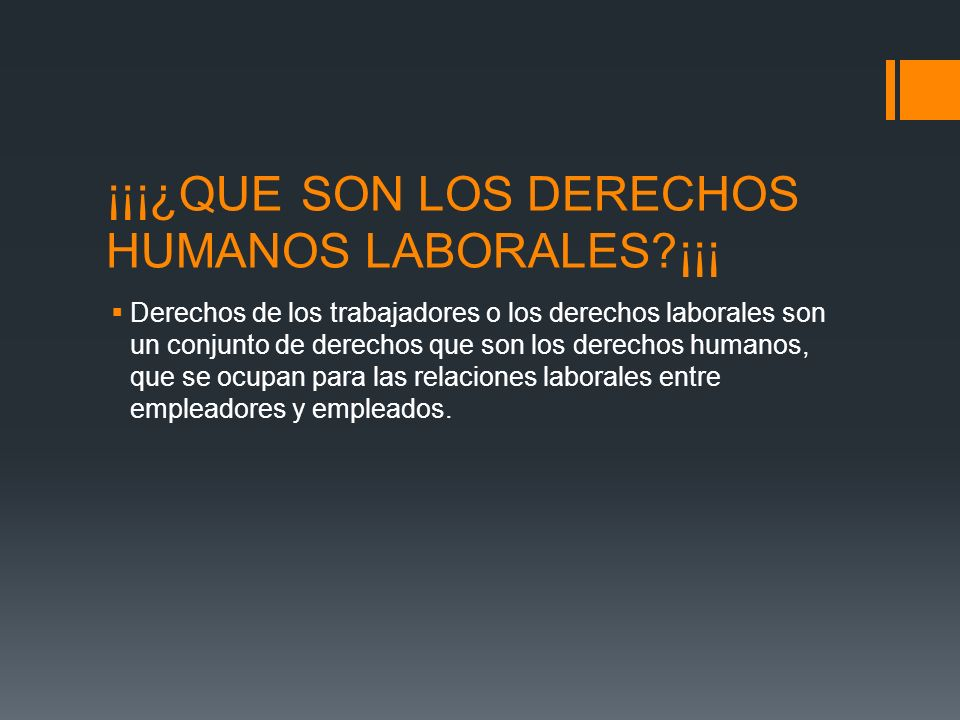 ¡¡¡¿QUE SON LOS DERECHOS HUMANOS LABORALES?¡¡¡ Derechos de los trabajadores o los derechos laborales son un conjunto de derechos que son los derechos