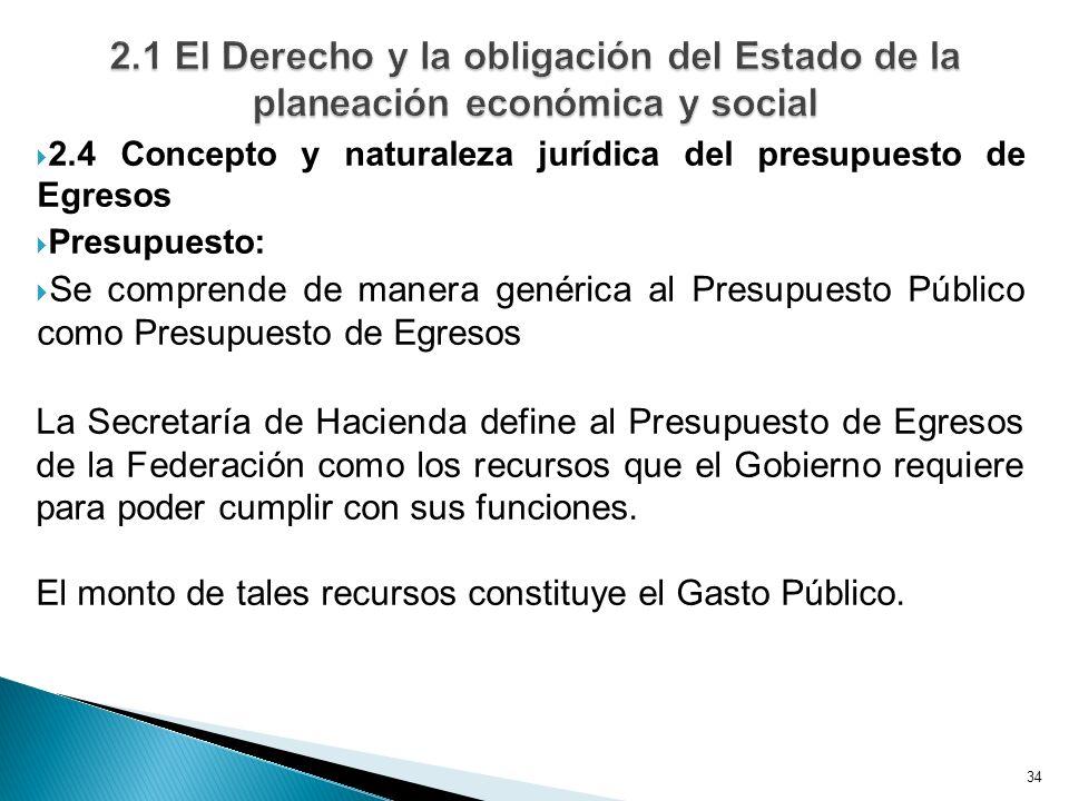 34 2.4 Concepto y naturaleza jurídica del presupuesto de Egresos Presupuesto: Se comprende de manera genérica al Presupuesto Público como Presupuesto
