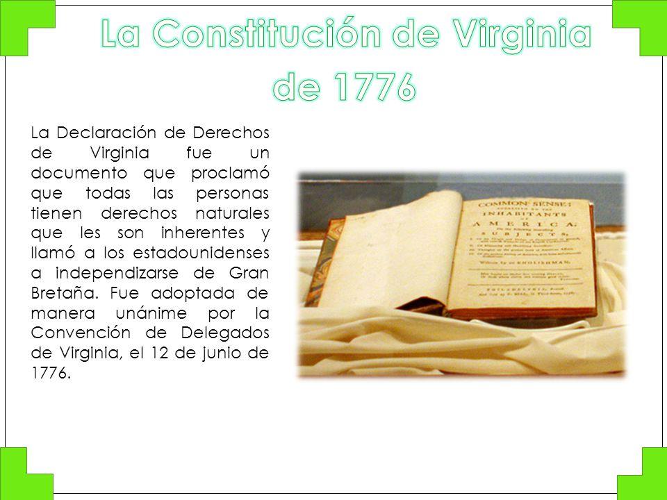 La Declaración de Derechos de Virginia fue un documento que proclamó que todas las personas tienen derechos naturales que les son inherentes y llamó a