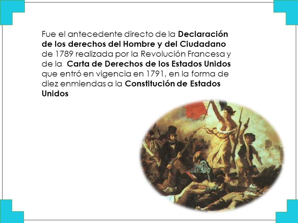 Fue el antecedente directo de la Declaración de los derechos del Hombre y del Ciudadano de 1789 realizada por la Revolución Francesa y de la Carta de