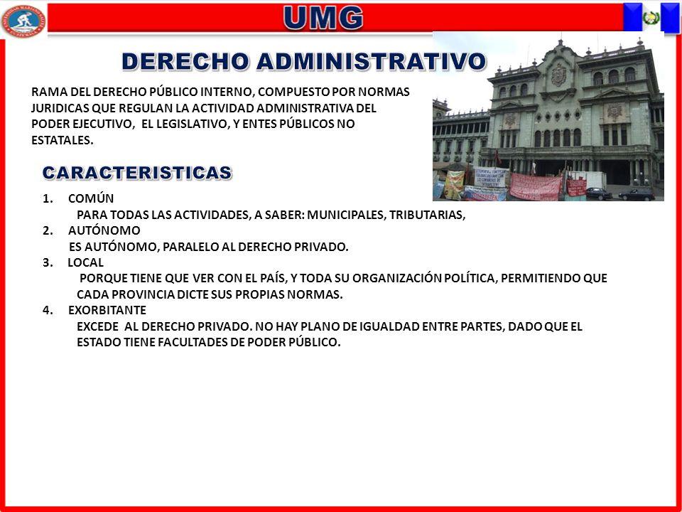 RAMA DEL DERECHO PÚBLICO INTERNO, COMPUESTO POR NORMAS JURIDICAS QUE REGULAN LA ACTIVIDAD ADMINISTRATIVA DEL PODER EJECUTIVO, EL LEGISLATIVO, Y ENTES