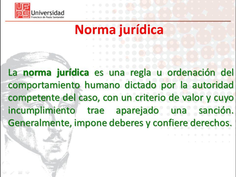 Norma jurídica La norma jurídica es una regla u ordenación del comportamiento humano dictado por la autoridad competente del caso, con un criterio de