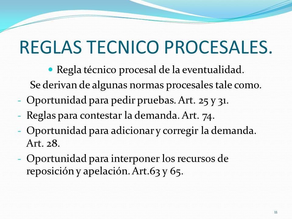 REGLAS TECNICO PROCESALES. Regla técnico procesal de la eventualidad. Se derivan de algunas normas procesales tale como. - Oportunidad para pedir prue