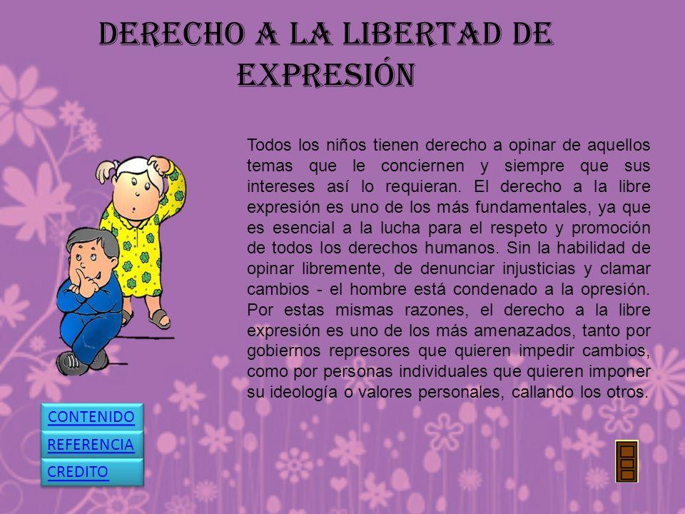 DERECHO A LA LIBERTAD DE EXPRESIÓN Todos los niños tienen derecho a opinar de aquellos temas que le conciernen y siempre que sus intereses así lo requ
