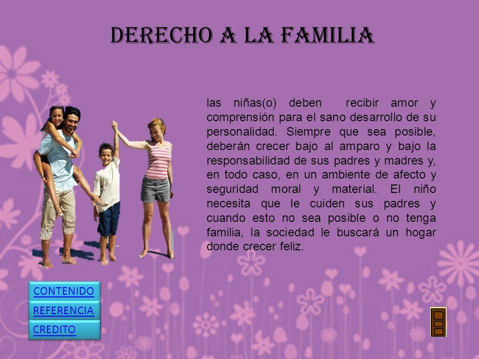 DERECHO A LA FAMILIA las niñas(o) deben recibir amor y comprensión para el sano desarrollo de su personalidad. Siempre que sea posible, deberán crecer