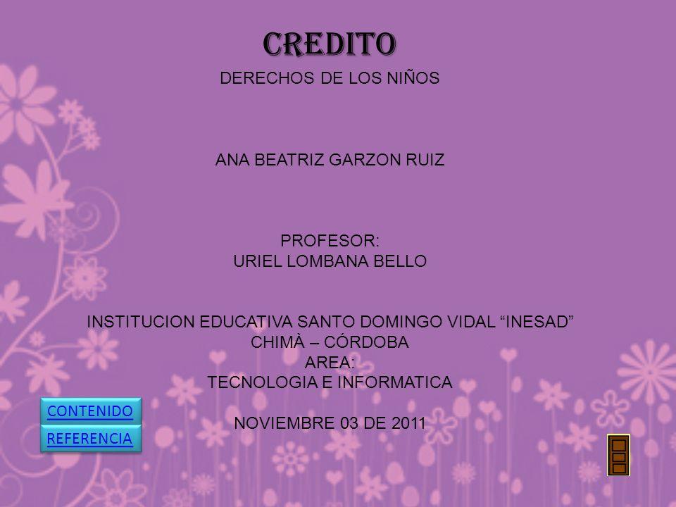 CREDITO DERECHOS DE LOS NIÑOS ANA BEATRIZ GARZON RUIZ PROFESOR: URIEL LOMBANA BELLO INSTITUCION EDUCATIVA SANTO DOMINGO VIDAL INESAD CHIMÀ – CÓRDOBA A