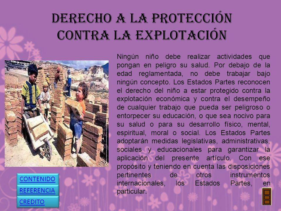 DERECHO A LA PROTECCIÓN CONTRA LA EXPLOTACIÓN Ningún niño debe realizar actividades que pongan en peligro su salud. Por debajo de la edad reglamentada