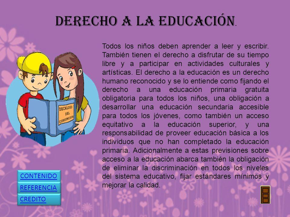 DERECHO A LA EDUCACIÓN. Todos los niños deben aprender a leer y escribir. También tienen el derecho a disfrutar de su tiempo libre y a participar en a