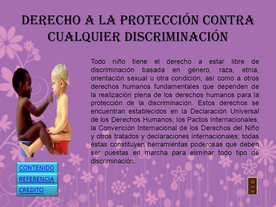 DERECHO A LA PROTECCIÓN CONTRA CUALQUIER DISCRIMINACIÓN Todo niño tiene el derecho a estar libre de discriminación basada en género, raza, etnia, orie
