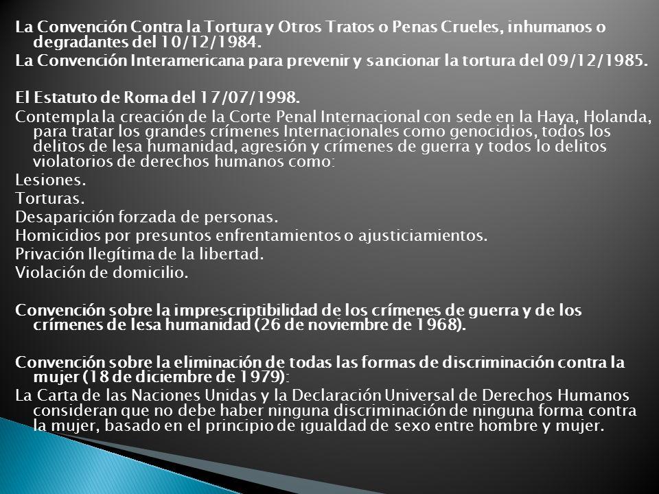 La Convención Contra la Tortura y Otros Tratos o Penas Crueles, inhumanos o degradantes del 10/12/1984. La Convención Interamericana para prevenir y s