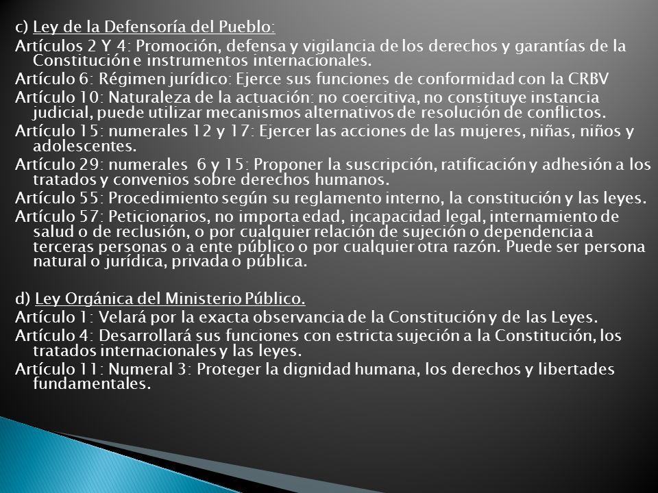 c) Ley de la Defensoría del Pueblo: Artículos 2 Y 4: Promoción, defensa y vigilancia de los derechos y garantías de la Constitución e instrumentos int
