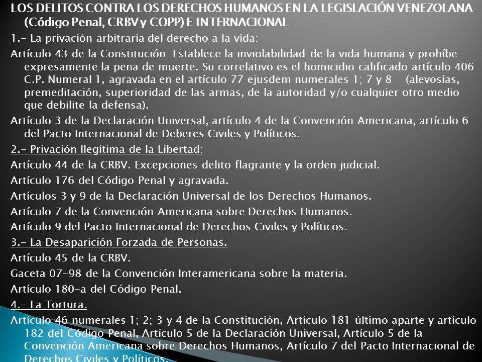 LOS DELITOS CONTRA LOS DERECHOS HUMANOS EN LA LEGISLACIÓN VENEZOLANA (Código Penal, CRBV y COPP) E INTERNACIONAL 1.- La privación arbitraria del derec