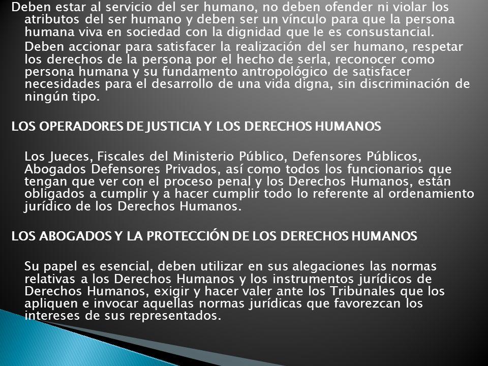 Deben estar al servicio del ser humano, no deben ofender ni violar los atributos del ser humano y deben ser un vínculo para que la persona humana viva