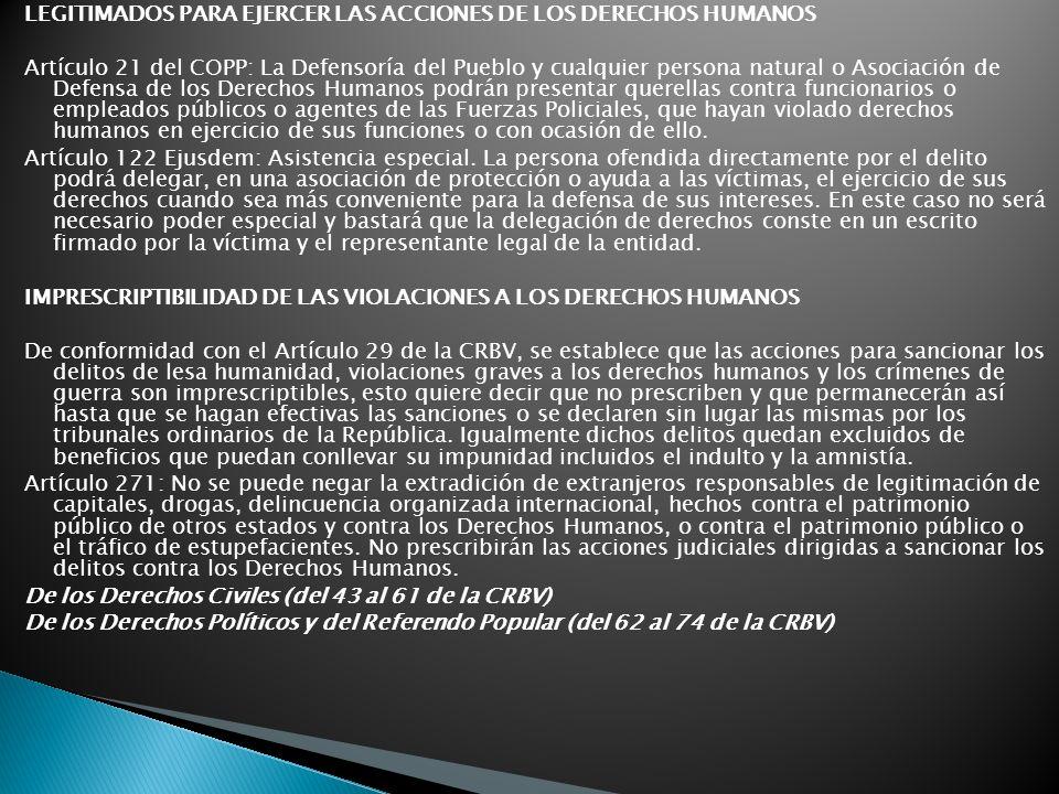 LEGITIMADOS PARA EJERCER LAS ACCIONES DE LOS DERECHOS HUMANOS Artículo 21 del COPP: La Defensoría del Pueblo y cualquier persona natural o Asociación