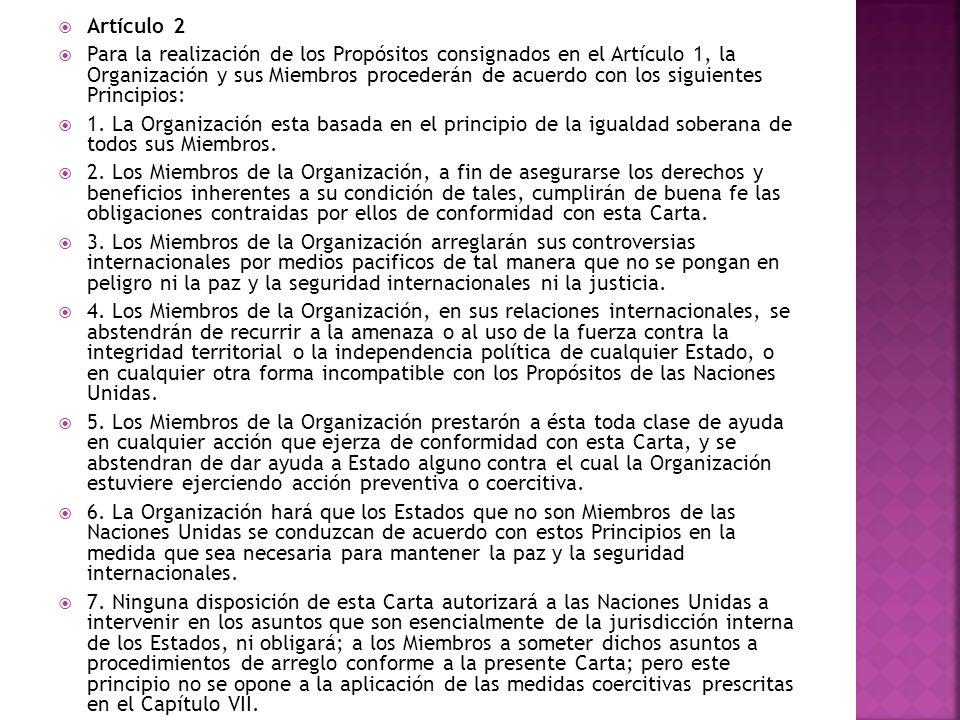 Artículo 2 Para la realización de los Propósitos consignados en el Artículo 1, la Organización y sus Miembros procederán de acuerdo con los siguientes Principios: 1.
