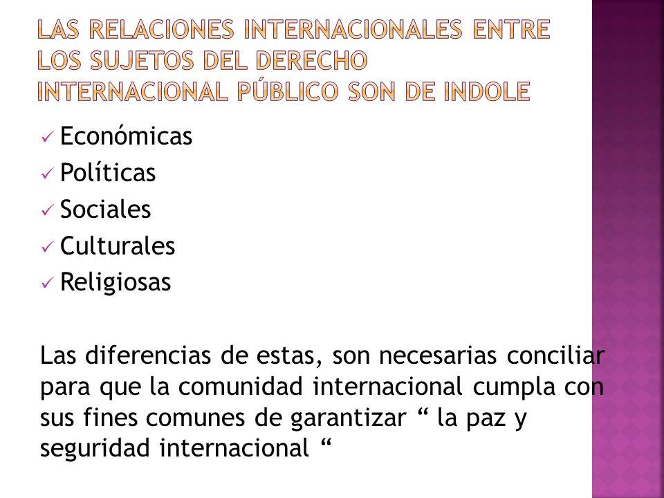 Económicas Políticas Sociales Culturales Religiosas Las diferencias de estas, son necesarias conciliar para que la comunidad internacional cumpla con sus fines comunes de garantizar la paz y seguridad internacional