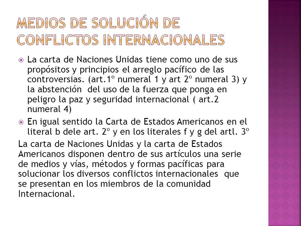 La carta de Naciones Unidas tiene como uno de sus propósitos y principios el arreglo pacífico de las controversias.