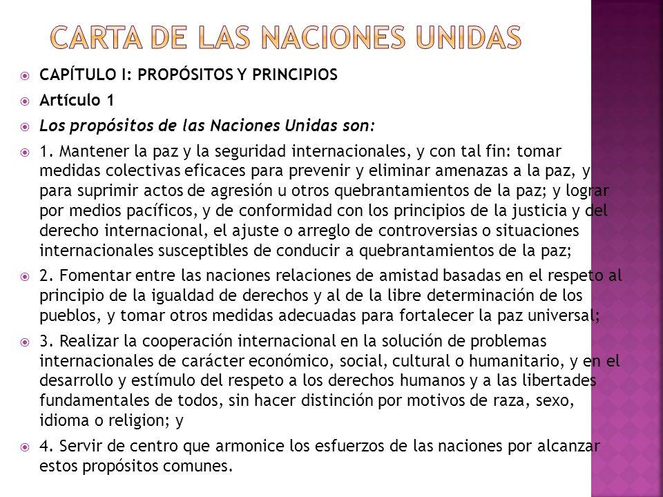 CAPÍTULO I: PROPÓSITOS Y PRINCIPIOS Artículo 1 Los propósitos de las Naciones Unidas son: 1.