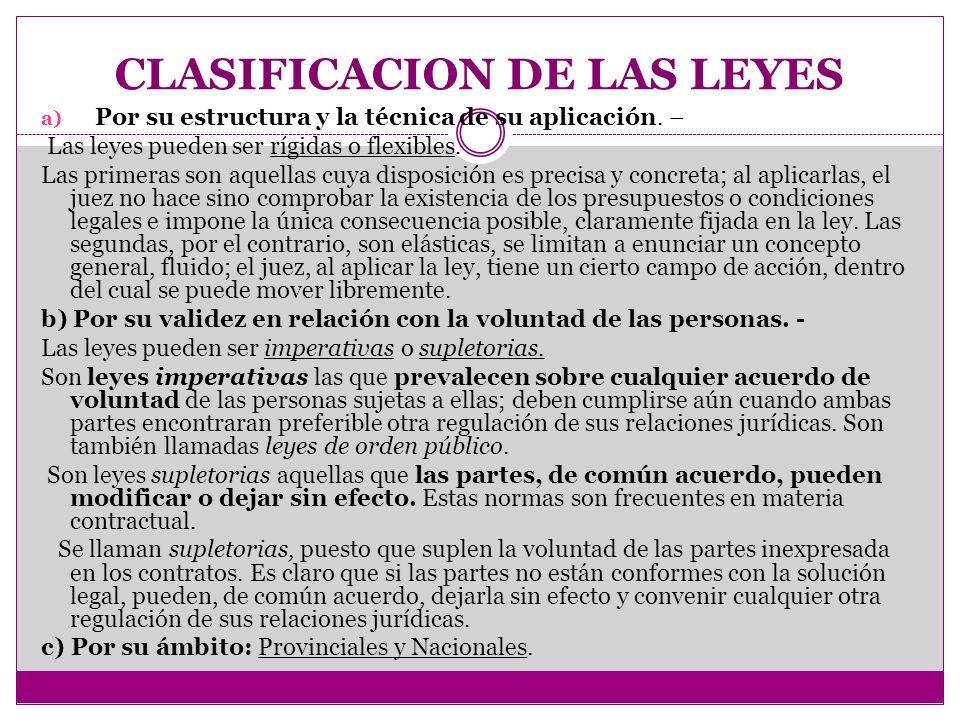 CLASIFICACION DE LAS LEYES a) Por su estructura y la técnica de su aplicación. – Las leyes pueden ser rígidas o flexibles. Las primeras son aquellas c