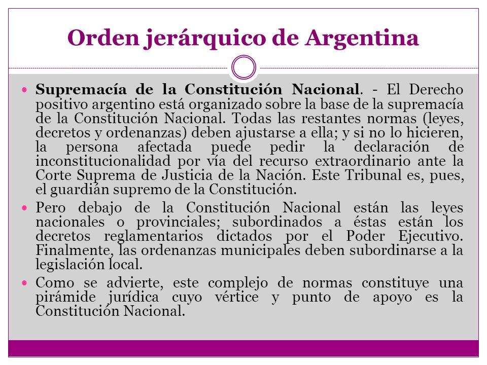 Orden jerárquico de Argentina Supremacía de la Constitución Nacional. - El Derecho positivo argentino está organizado sobre la base de la supremacía d