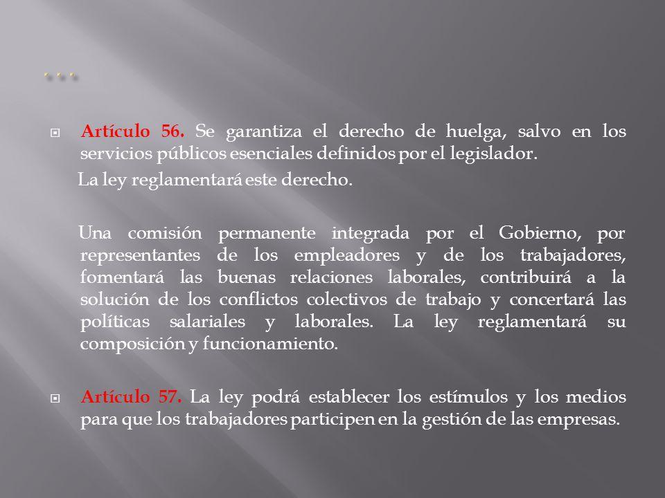 Artículo 56. Se garantiza el derecho de huelga, salvo en los servicios públicos esenciales definidos por el legislador. La ley reglamentará este derec