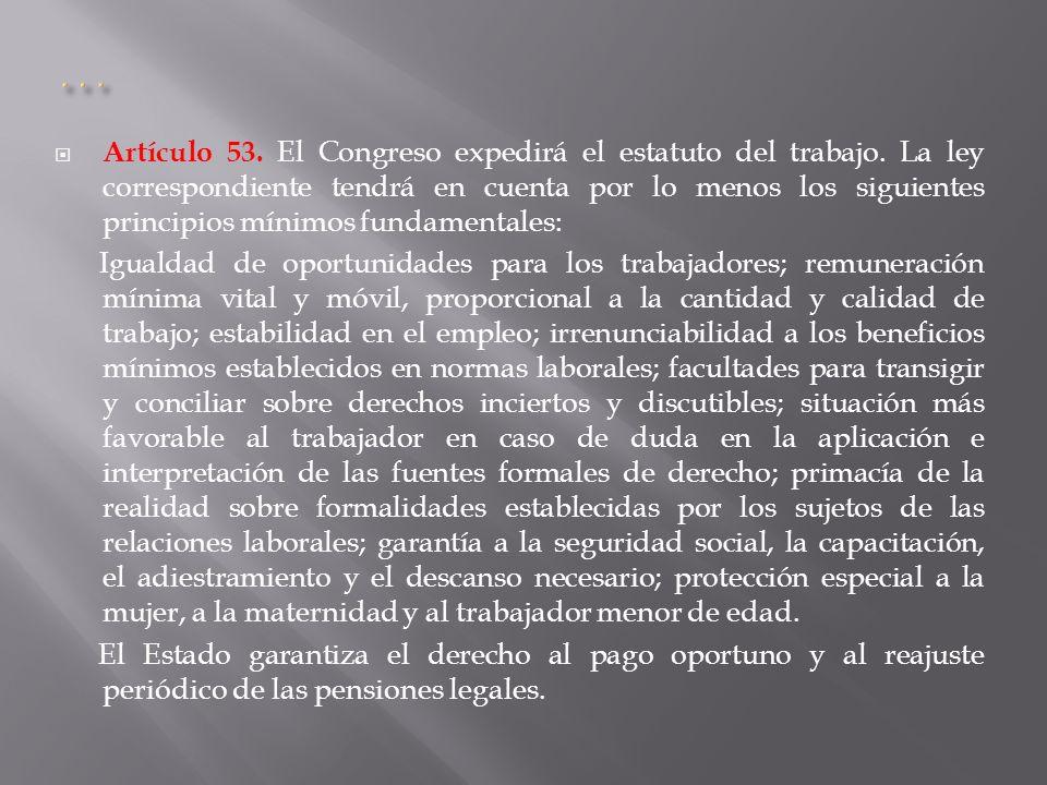 Artículo 53. El Congreso expedirá el estatuto del trabajo. La ley correspondiente tendrá en cuenta por lo menos los siguientes principios mínimos fund