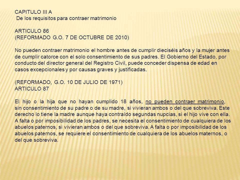 CAPITULO III A De los requisitos para contraer matrimonio ARTICULO 86 (REFORMADO G.O. 7 DE OCTUBRE DE 2010) No pueden contraer matrimonio el hombre an