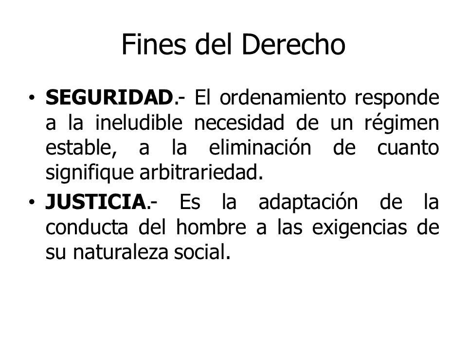Fines del Derecho SEGURIDAD.- El ordenamiento responde a la ineludible necesidad de un régimen estable, a la eliminación de cuanto signifique arbitrar
