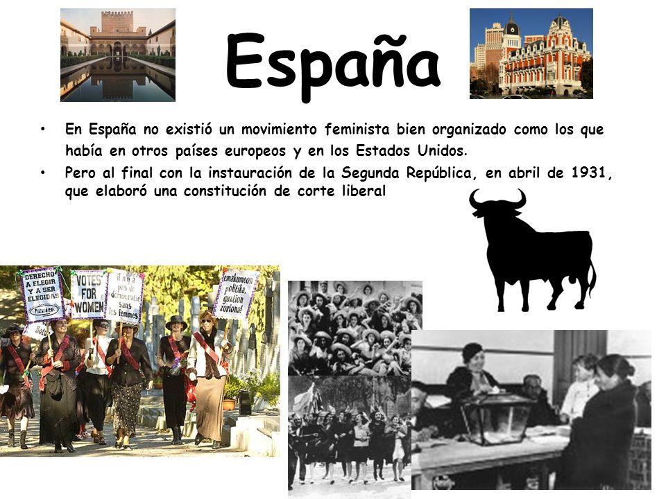 España En España no existió un movimiento feminista bien organizado como los que había en otros países europeos y en los Estados Unidos.