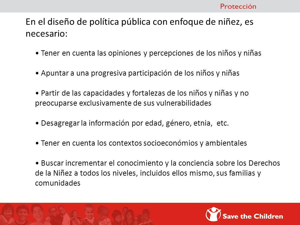 En el diseño de política pública con enfoque de niñez, es necesario: Tener en cuenta las opiniones y percepciones de los niños y niñas Apuntar a una p