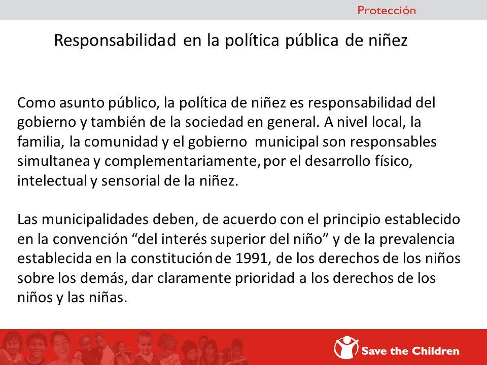 Responsabilidad en la política pública de niñez Como asunto público, la política de niñez es responsabilidad del gobierno y también de la sociedad en
