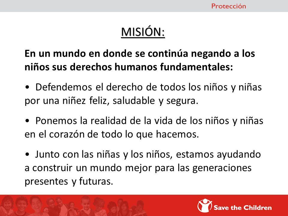 MISIÓN: En un mundo en donde se continúa negando a los niños sus derechos humanos fundamentales: Defendemos el derecho de todos los niños y niñas por