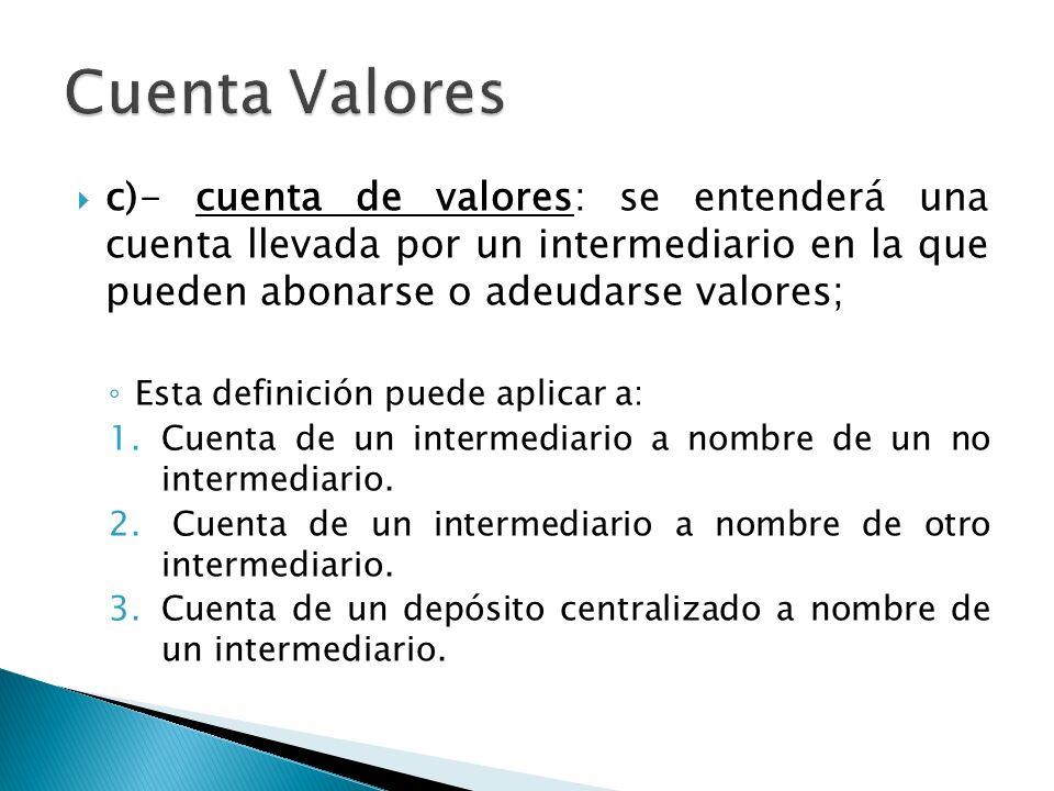c)- cuenta de valores: se entenderá una cuenta llevada por un intermediario en la que pueden abonarse o adeudarse valores; Esta definición puede aplic