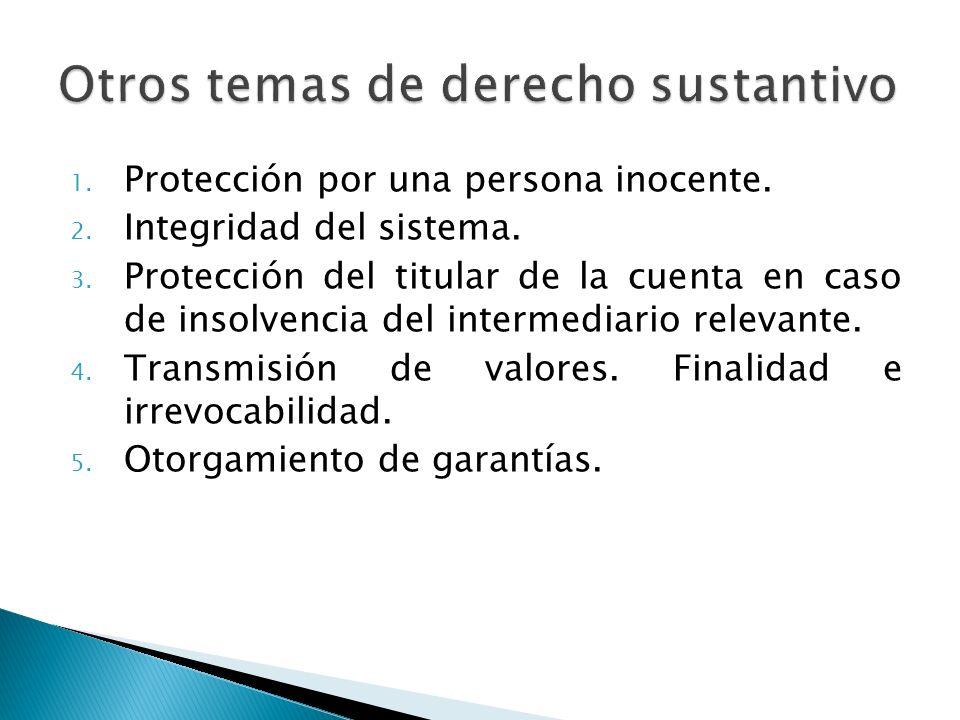 1. Protección por una persona inocente. 2. Integridad del sistema. 3. Protección del titular de la cuenta en caso de insolvencia del intermediario rel