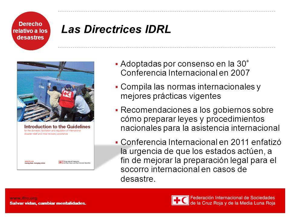 Derecho relativo a los desastres Diaposiiva 3 www.ifrc.org Salvar vidas, cambiar mentalidades. Las Directrices IDRL Adoptadas por consenso en la 30 ª