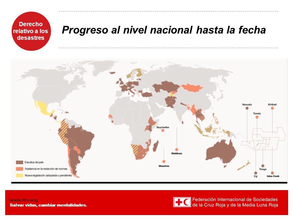 Derecho relativo a los desastres Diaposiiva 4 www.ifrc.org Salvar vidas, cambiar mentalidades. Progreso al nivel nacional hasta la fecha