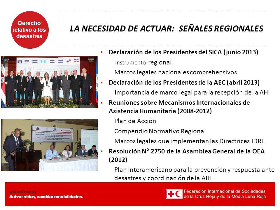 Derecho relativo a los desastres Diaposiiva 5 www.ifrc.org Salvar vidas, cambiar mentalidades. Declaración de los Presidentes del SICA (junio 2013) In