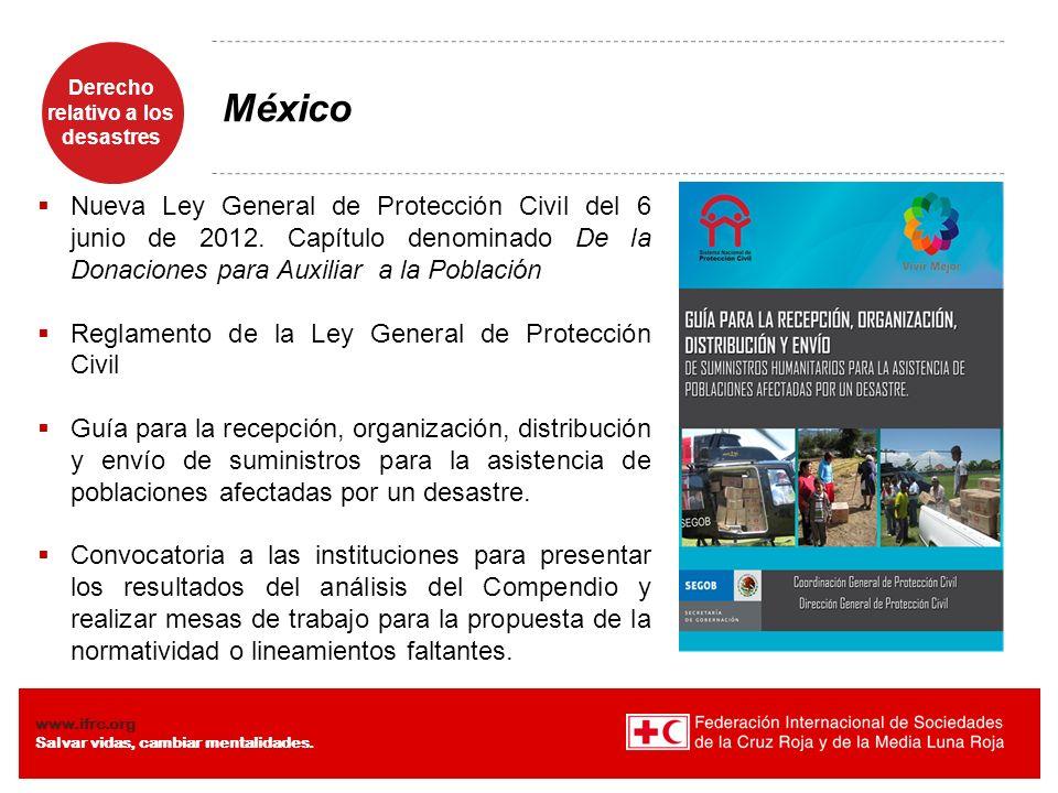 Derecho relativo a los desastres Diaposiiva 7 www.ifrc.org Salvar vidas, cambiar mentalidades. México Nueva Ley General de Protección Civil del 6 juni