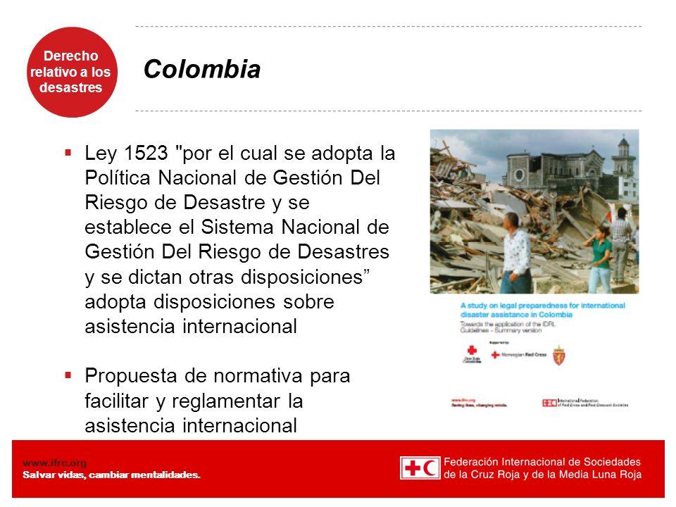 Derecho relativo a los desastres Diaposiiva 8 www.ifrc.org Salvar vidas, cambiar mentalidades. Colombia Ley 1523