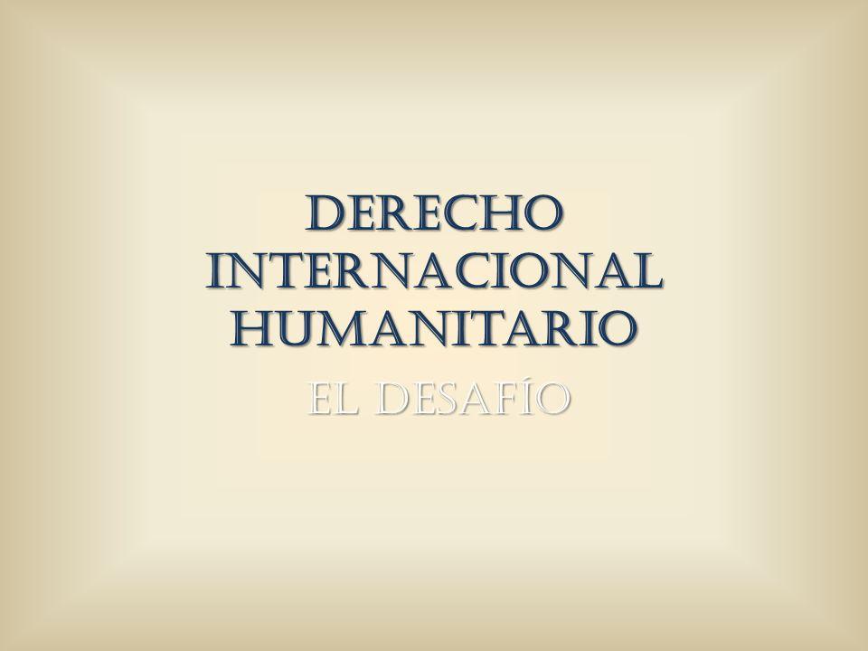 Derecho Internacional Humanitario El Desafío