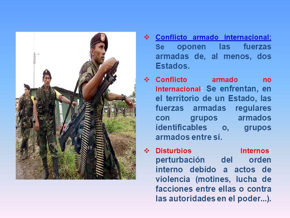 Conflicto armado internacional: Se oponen las fuerzas armadas de, al menos, dos Estados. Conflicto armado internacional: Conflicto armado no Internaci