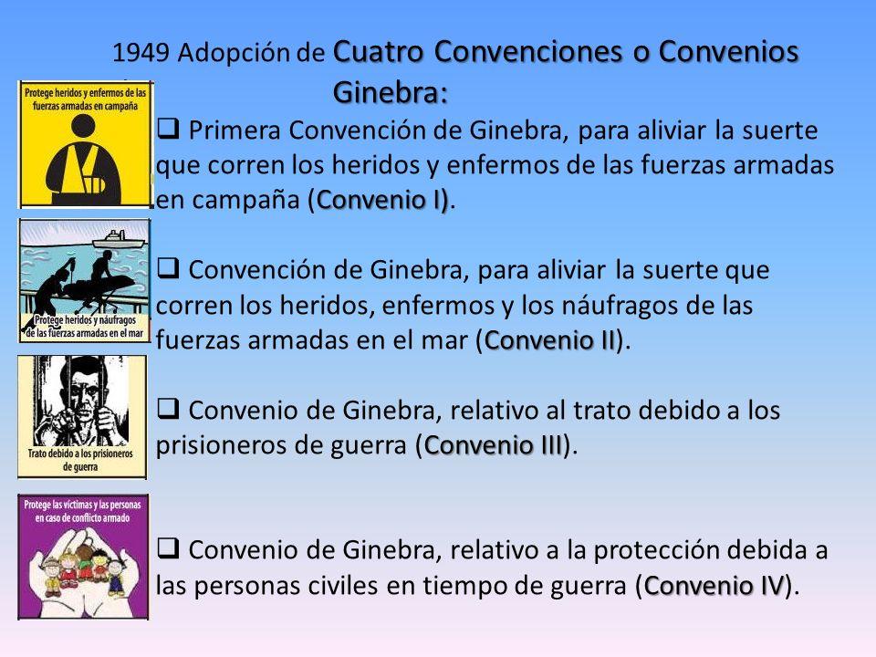 Cuatro Convenciones o Convenios de Ginebra: 1949 Adopción de Cuatro Convenciones o Convenios de Ginebra: Convenio I) Primera Convención de Ginebra, pa