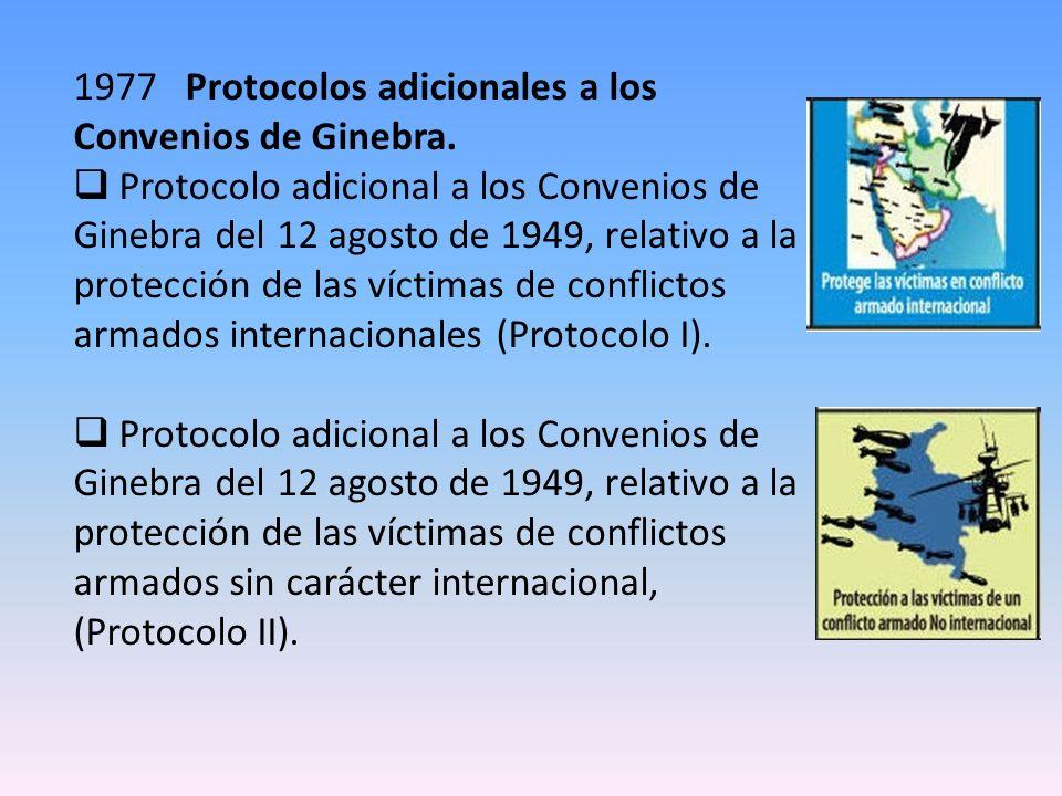 1977 Protocolos adicionales a los Convenios de Ginebra. Protocolo adicional a los Convenios de Ginebra del 12 agosto de 1949, relativo a la protección
