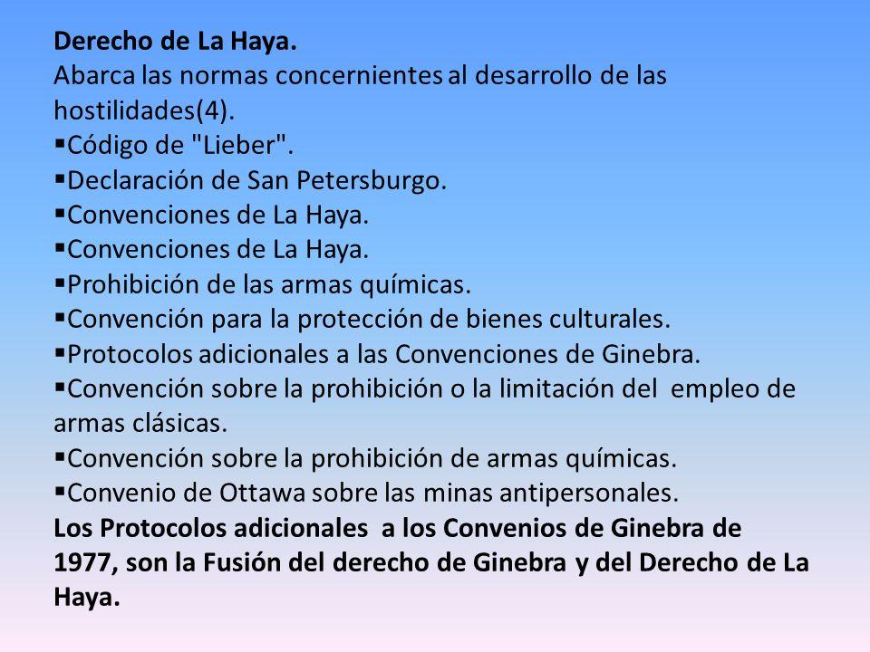 Derecho de La Haya. Abarca las normas concernientes al desarrollo de las hostilidades(4). Código de