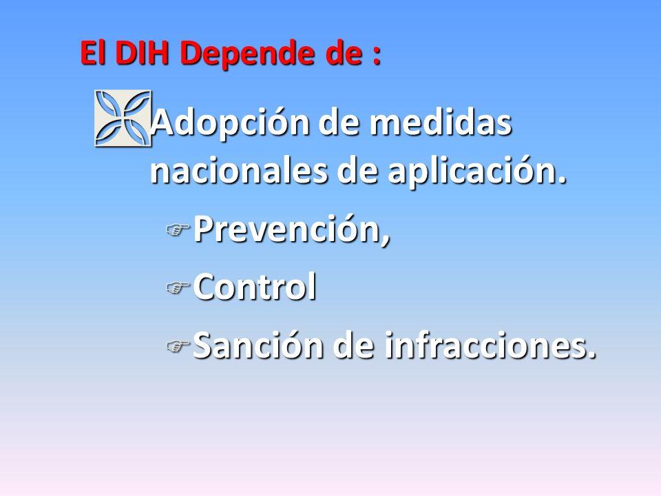 El DIH Depende de : Ì Adopción de medidas nacionales de aplicación. F Prevención, F Control F Sanción de infracciones.