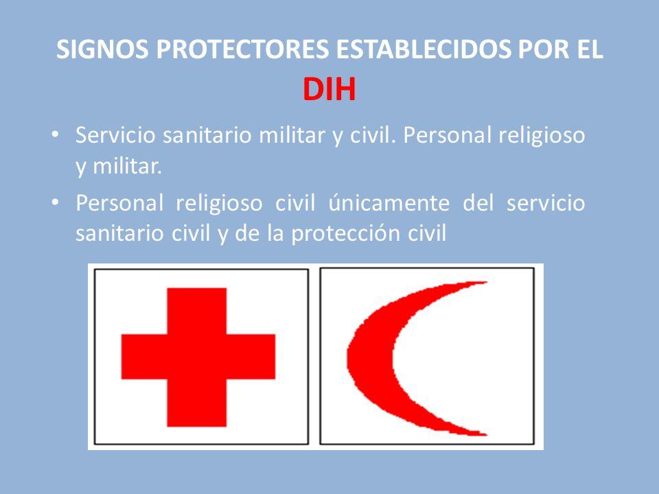 SIGNOS PROTECTORES ESTABLECIDOS POR EL DIH Servicio sanitario militar y civil. Personal religioso y militar. Personal religioso civil únicamente del s