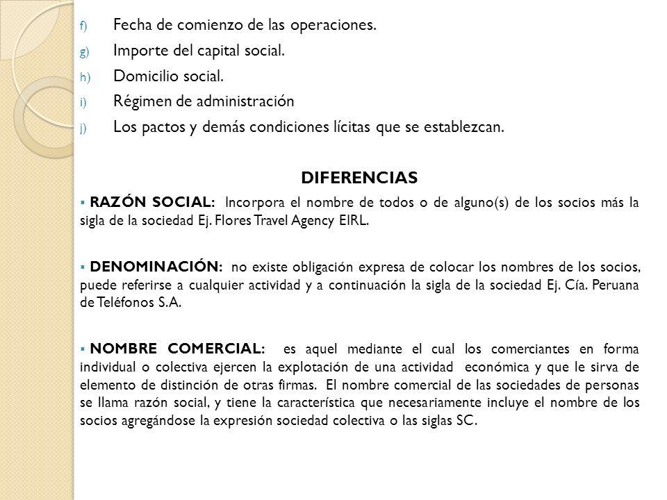 f) Fecha de comienzo de las operaciones. g) Importe del capital social. h) Domicilio social. i) Régimen de administración j) Los pactos y demás condic