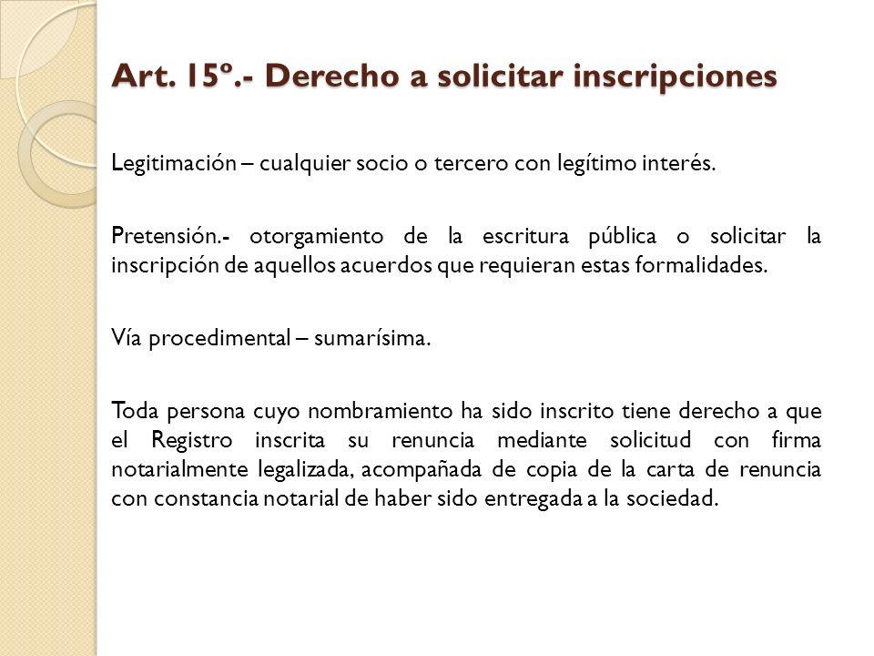 Art. 15º.- Derecho a solicitar inscripciones Legitimación – cualquier socio o tercero con legítimo interés. Pretensión.- otorgamiento de la escritura