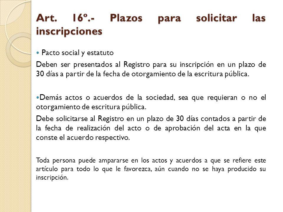 Art. 16º.- Plazos para solicitar las inscripciones Pacto social y estatuto Deben ser presentados al Registro para su inscripción en un plazo de 30 día